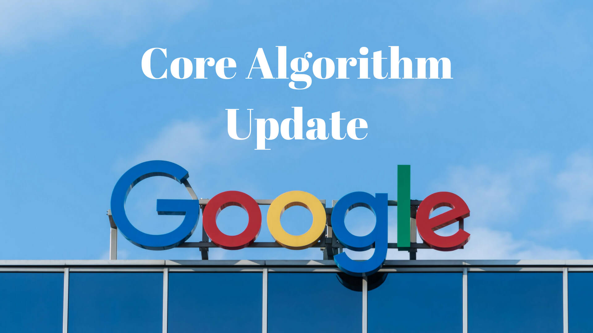 what Google's broad core algorithm update is