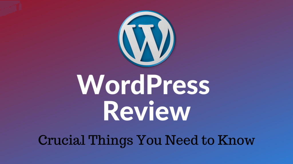 WordPress Review: Crucial Things You Need to Know